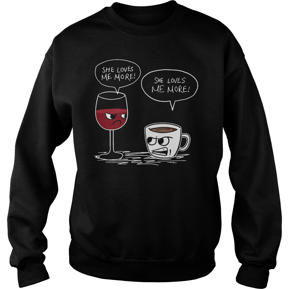 Wine And Coffee She Loves Me More Sweater