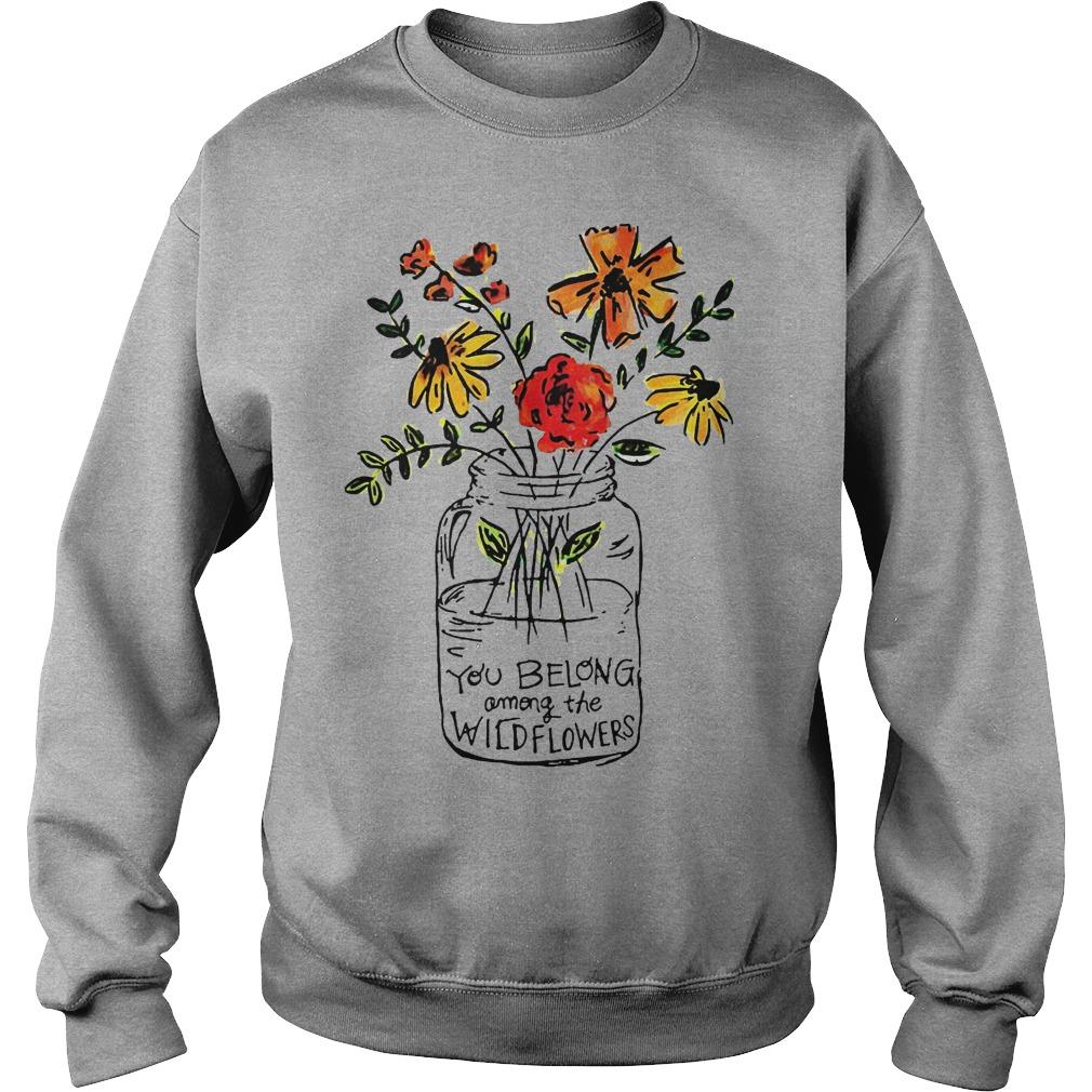 You Belong Among The Wild Flowers Sweater