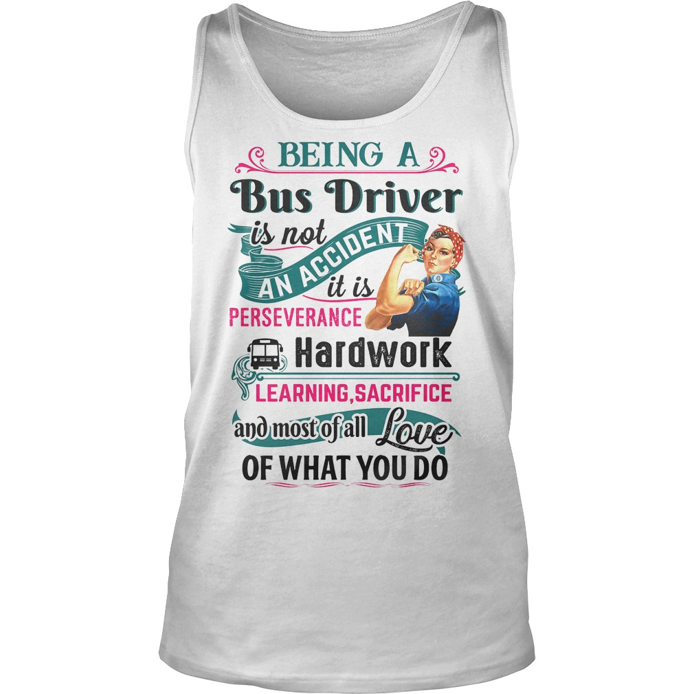 Being A Bus Driver Is Not An Accident It Is Perseverance Hardwork Tanktop