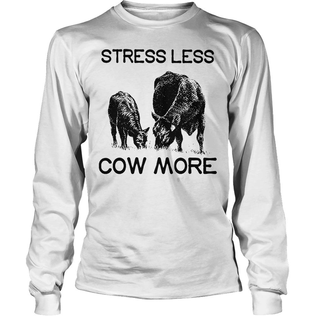 Farmer Stress Less Cow More Longsleeve