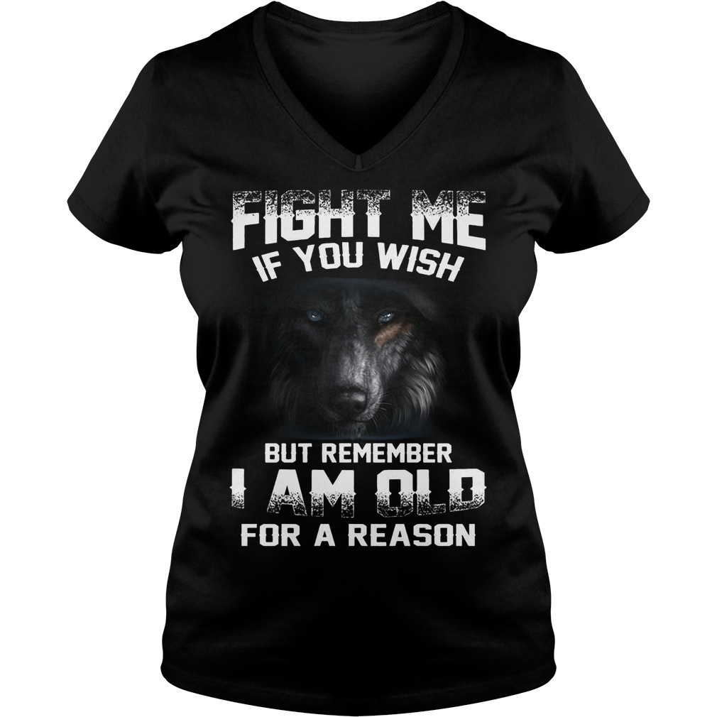 Fight Me If You Wish But Remember I Am Old For A Reason V Neck