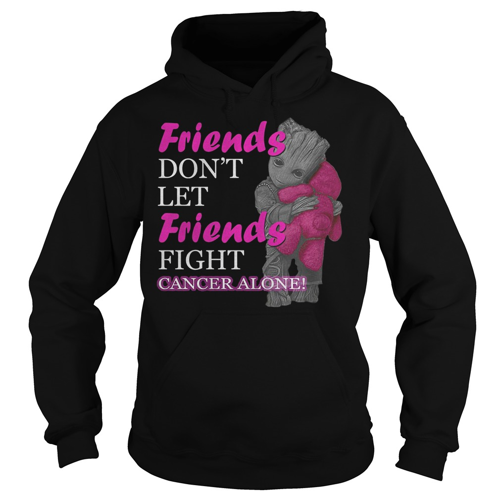 Groot Hug Teddy Friends Don't Let Friends Fight Cancer Alone Hoodie