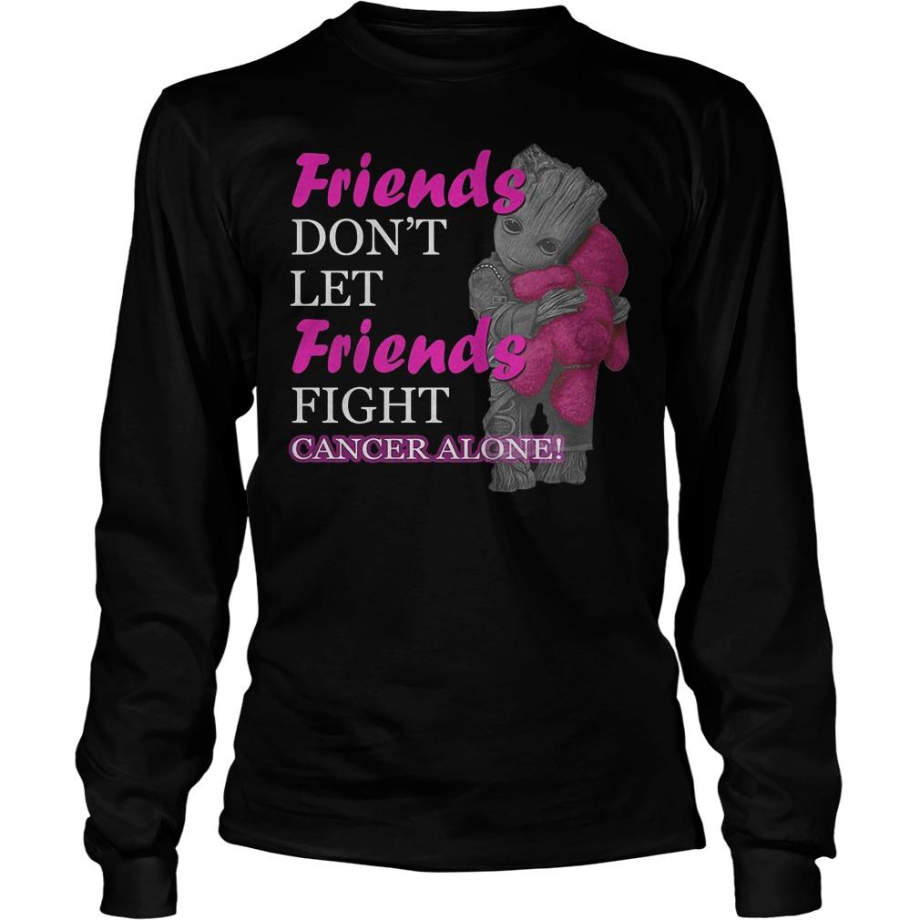 Groot Hug Teddy Friends Don't Let Friends Fight Cancer Alone Longsleeve