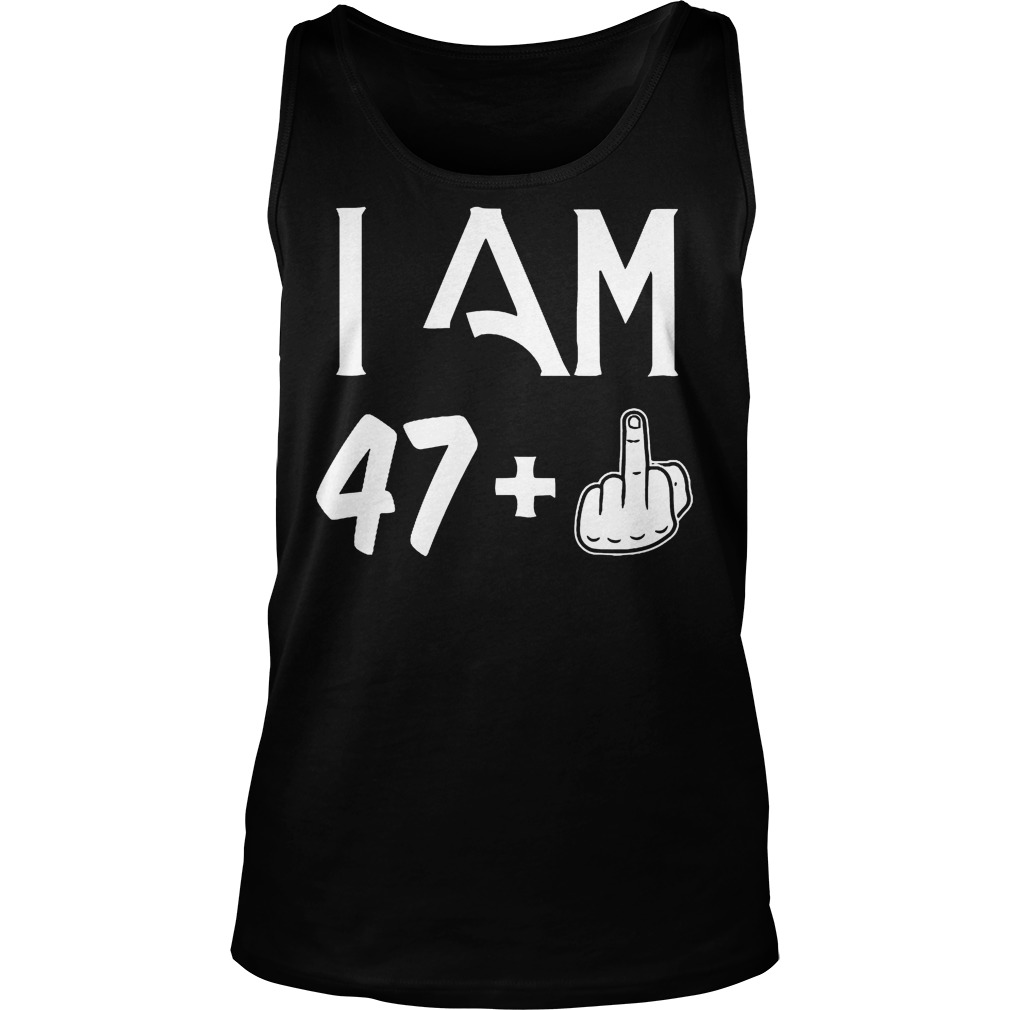 I Am 47 Plus Middle Finger Tanktop