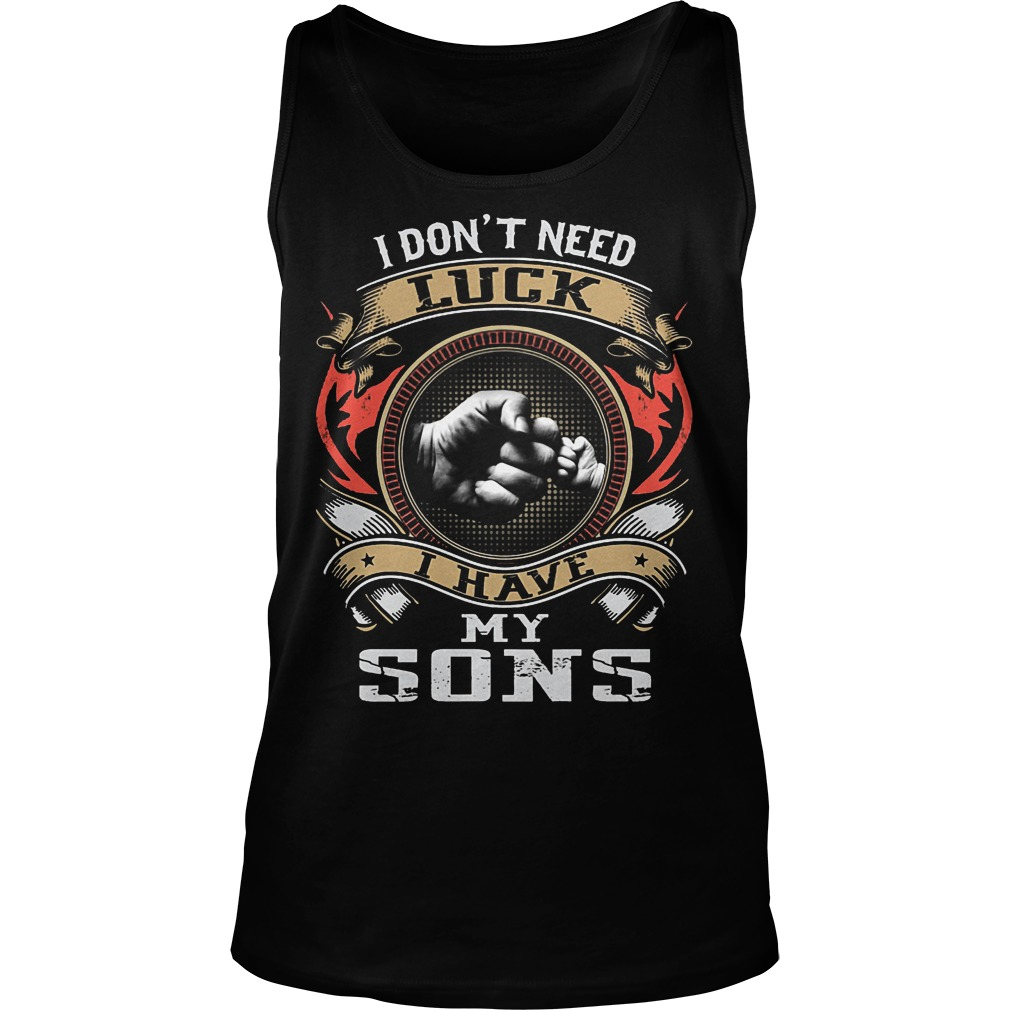 I Don't Need Luck I Have My Sons Tanktop