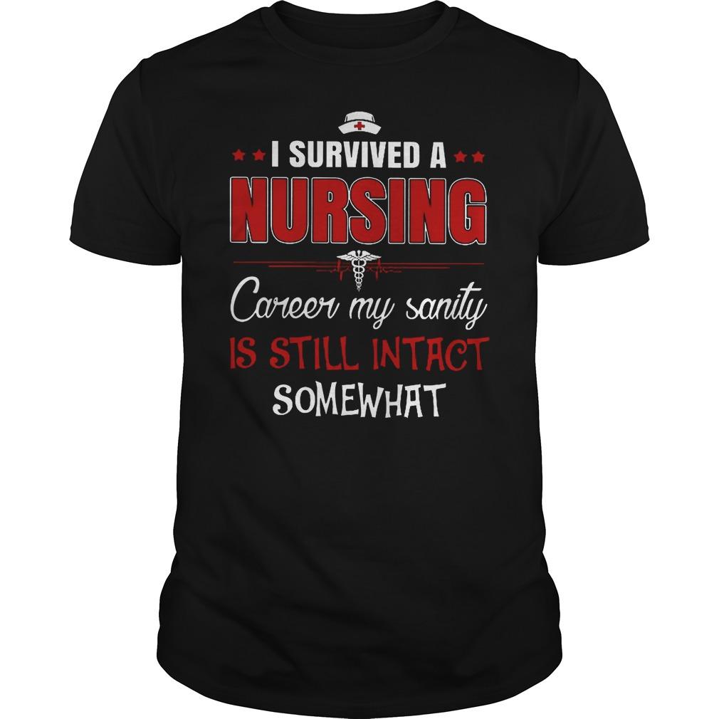 I Survived A Nursing Career My Sanity Shirt