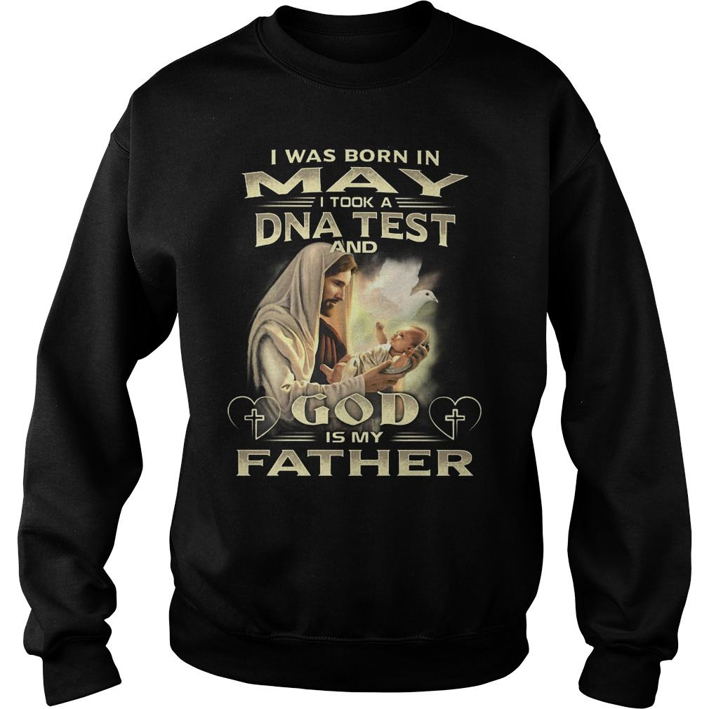 I Was Born In May I Took A Dna Test And God Is My Father Sweater
