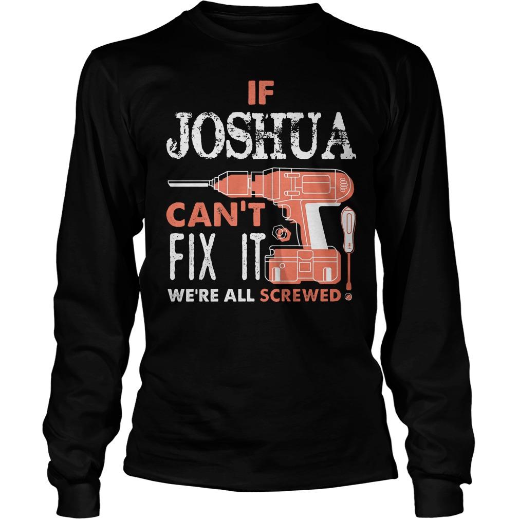 If Joshua Can't Fix It We're All Screwed Longsleeve