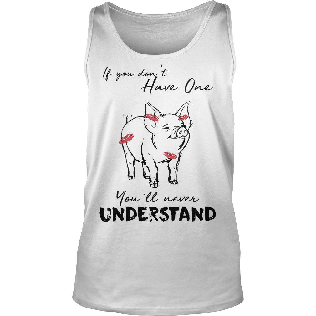 If You Don't Have One Pig You'll Never Understand Tanktop