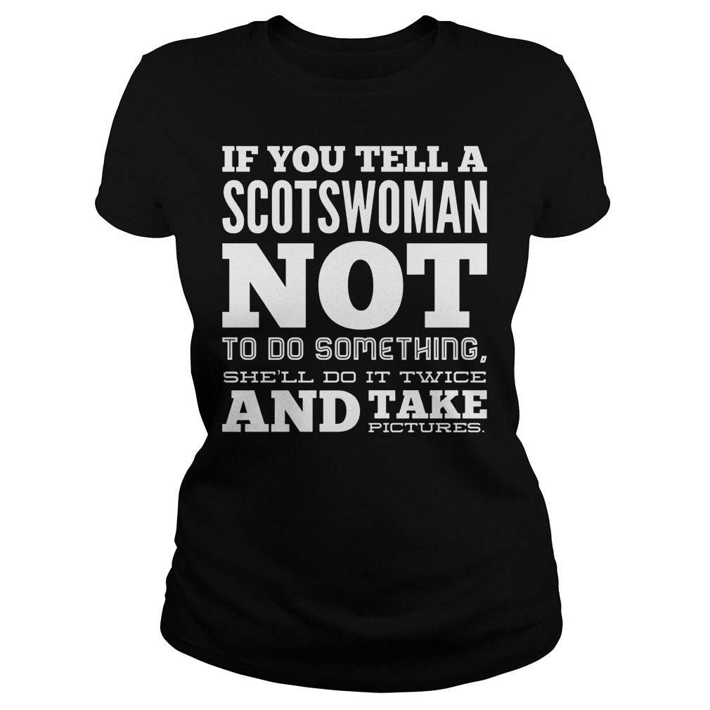 If You Tell A Scotswoman Not To Do Something And Take Pictures Ladies