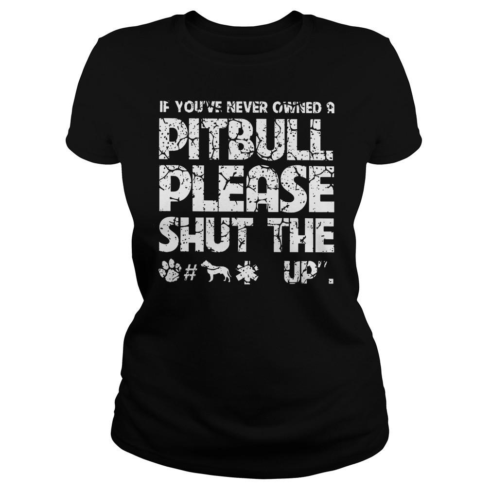 If You've Never Owned A Pitbull Please Shut The Up Ladies