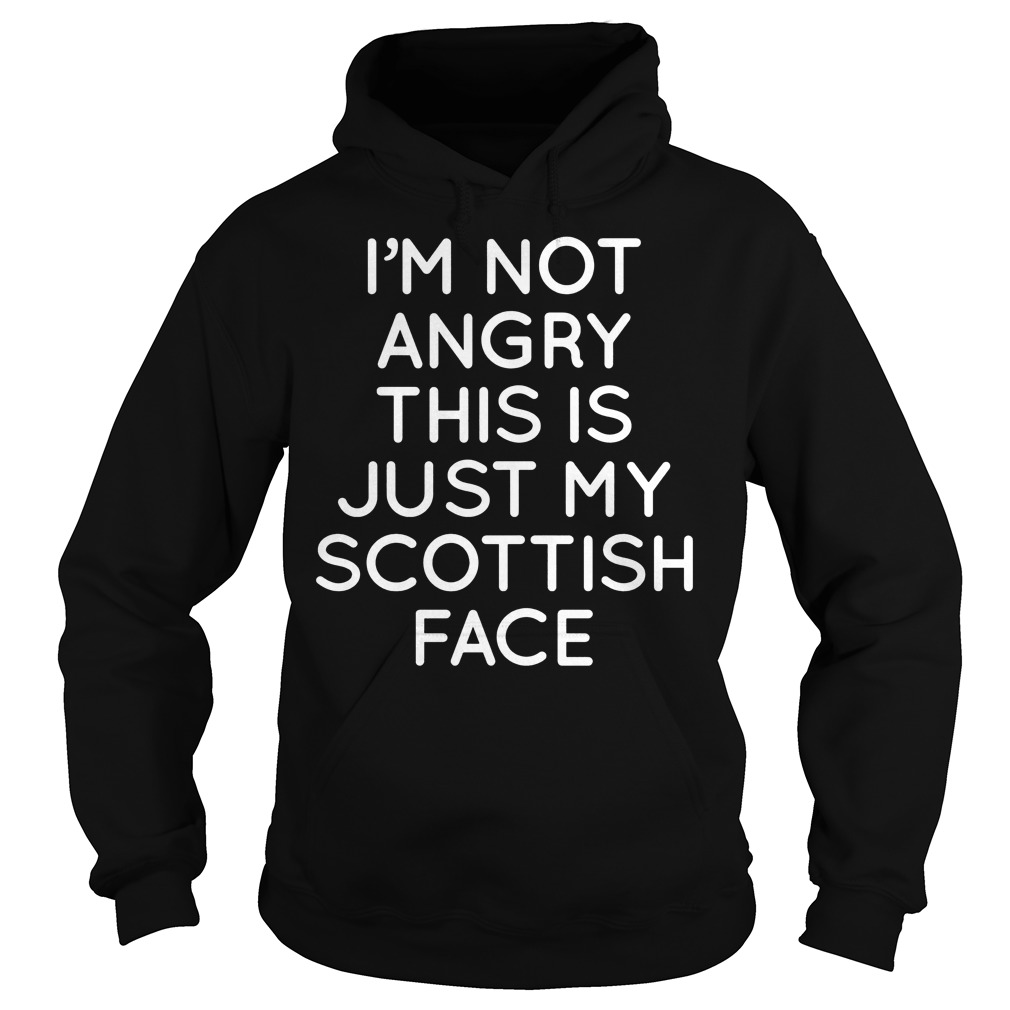 I'm Not Angry This Is Just My Scottish Face Hoodie