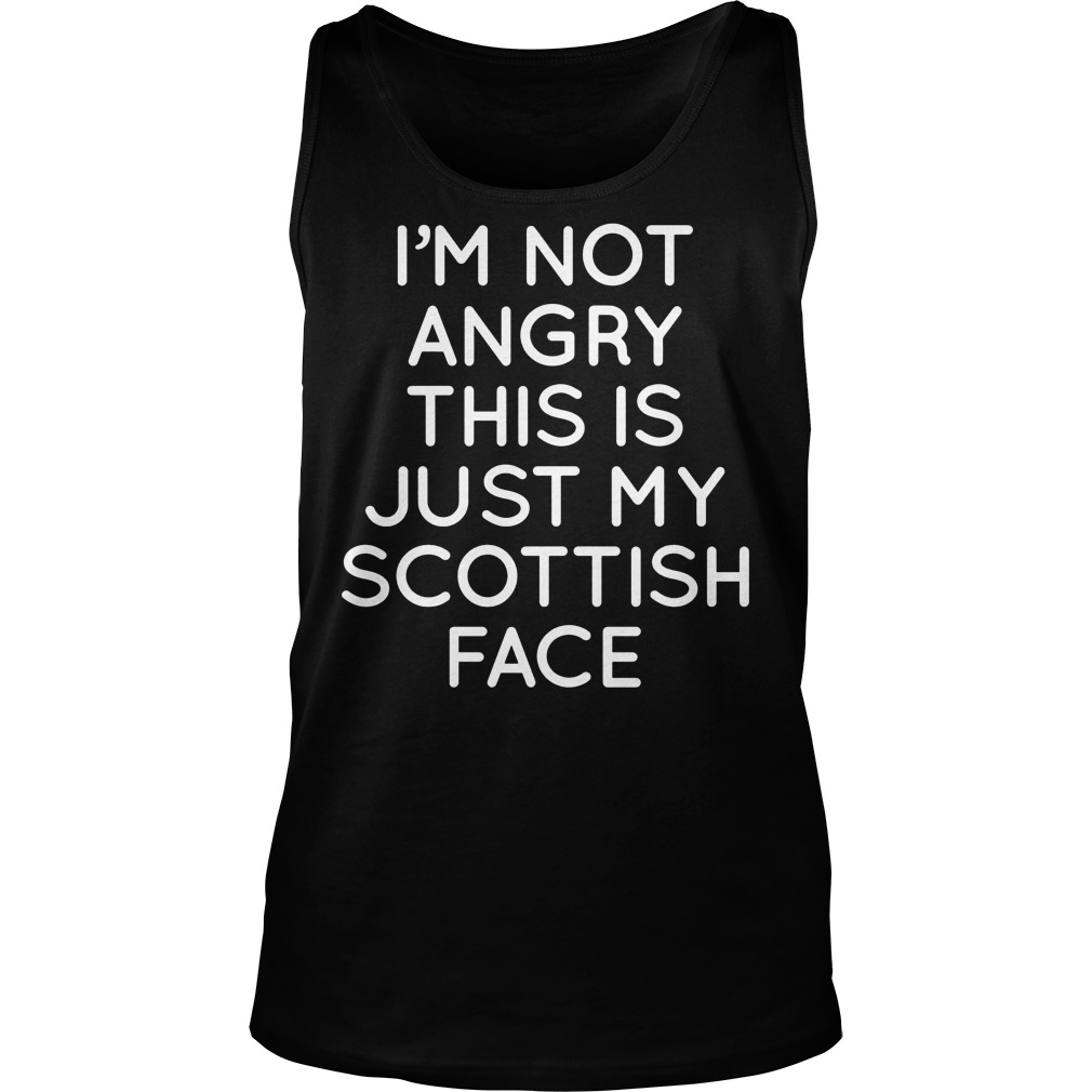 I'm Not Angry This Is Just My Scottish Face Tanktop