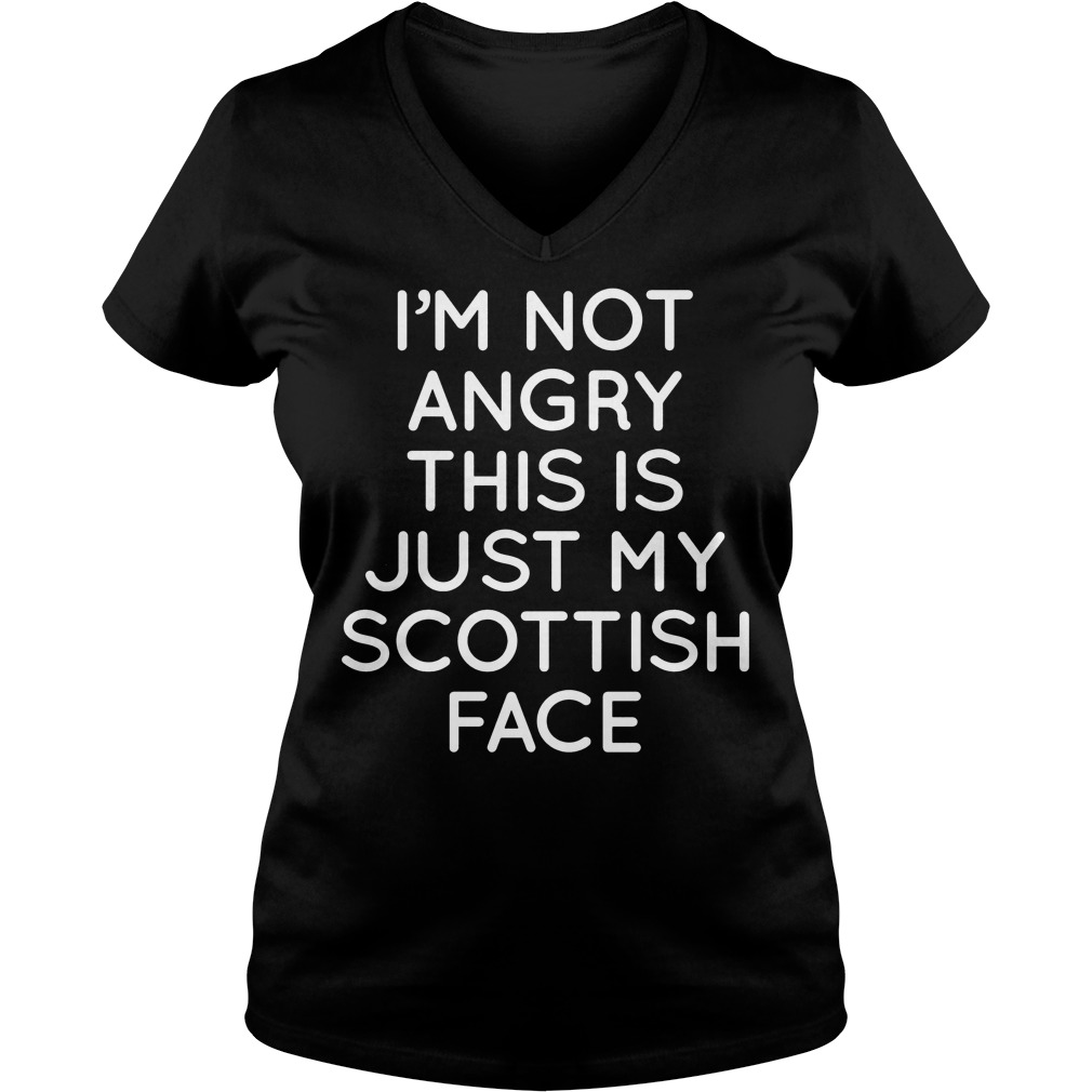 I'm Not Angry This Is Just My Scottish Face V Neck