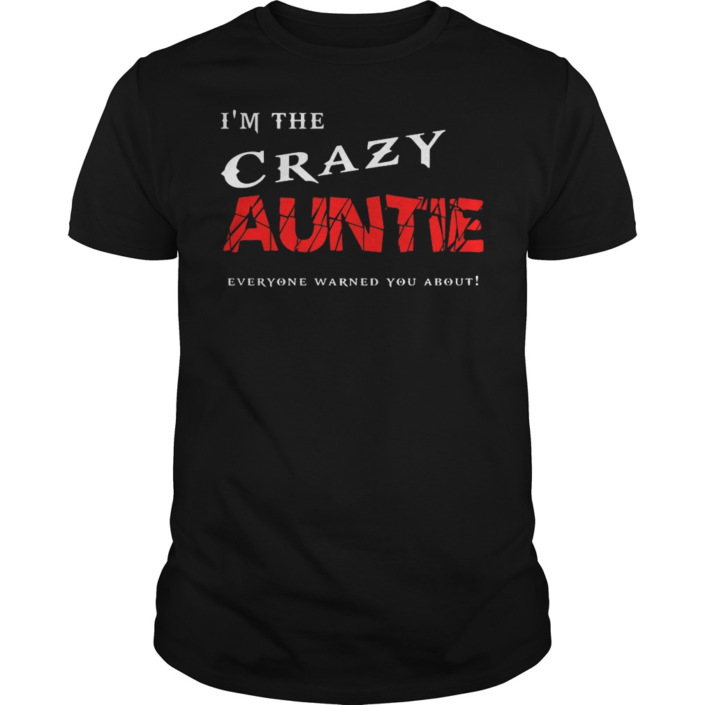 I'm The Crazy Auntie Everyone Warned You About Shirt