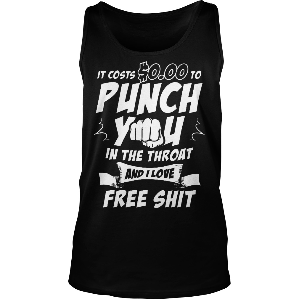 It Costs $0.00 To Punch You In The Throat Tanktop