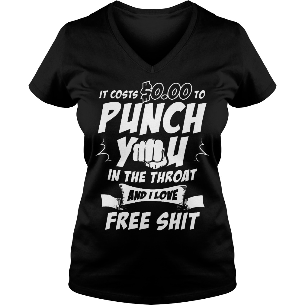 It Costs $0.00 To Punch You In The Throat V Neck