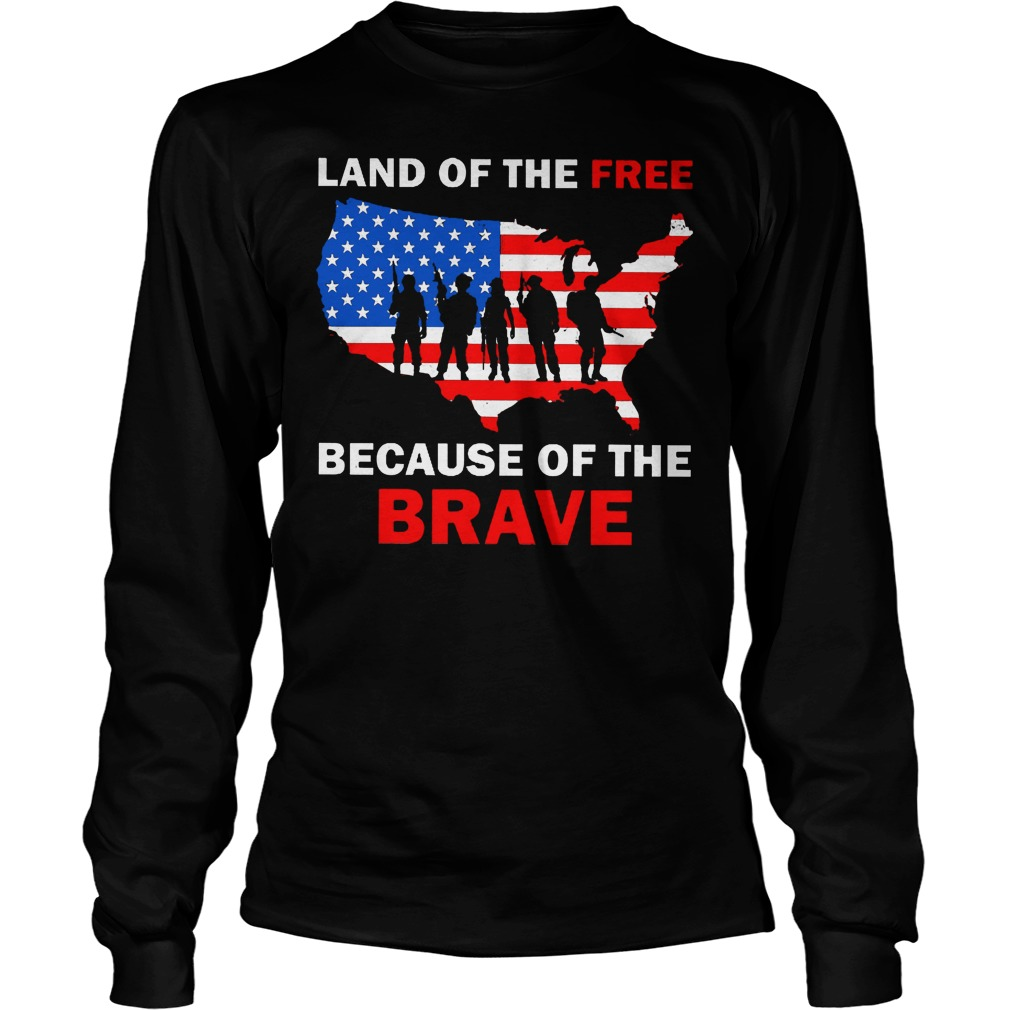 Land Of The Free Because Of The Brave Longsleeve
