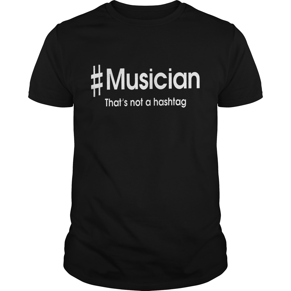 Musician That's Not A Hastag Shirt