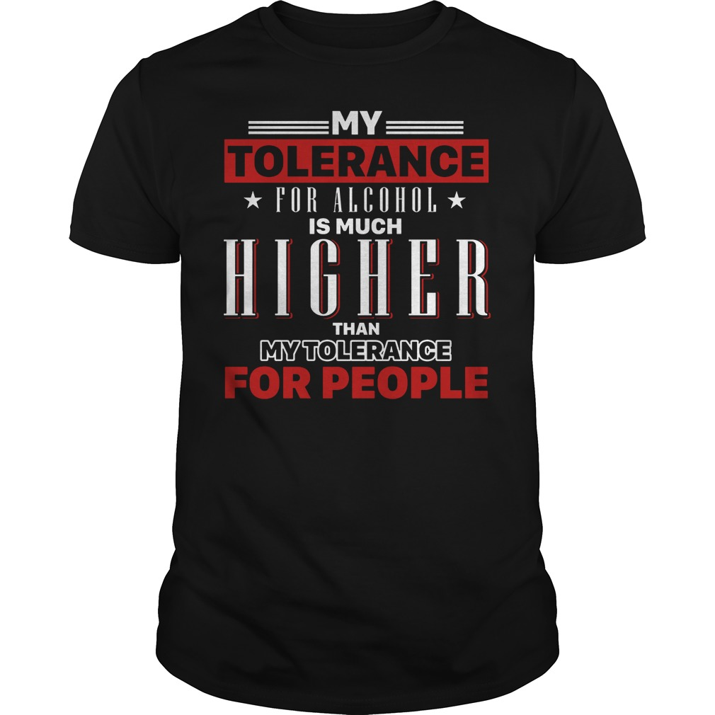 My Tolerance For Alcohol Is Much Higher Than My Tolerance For People Shirt