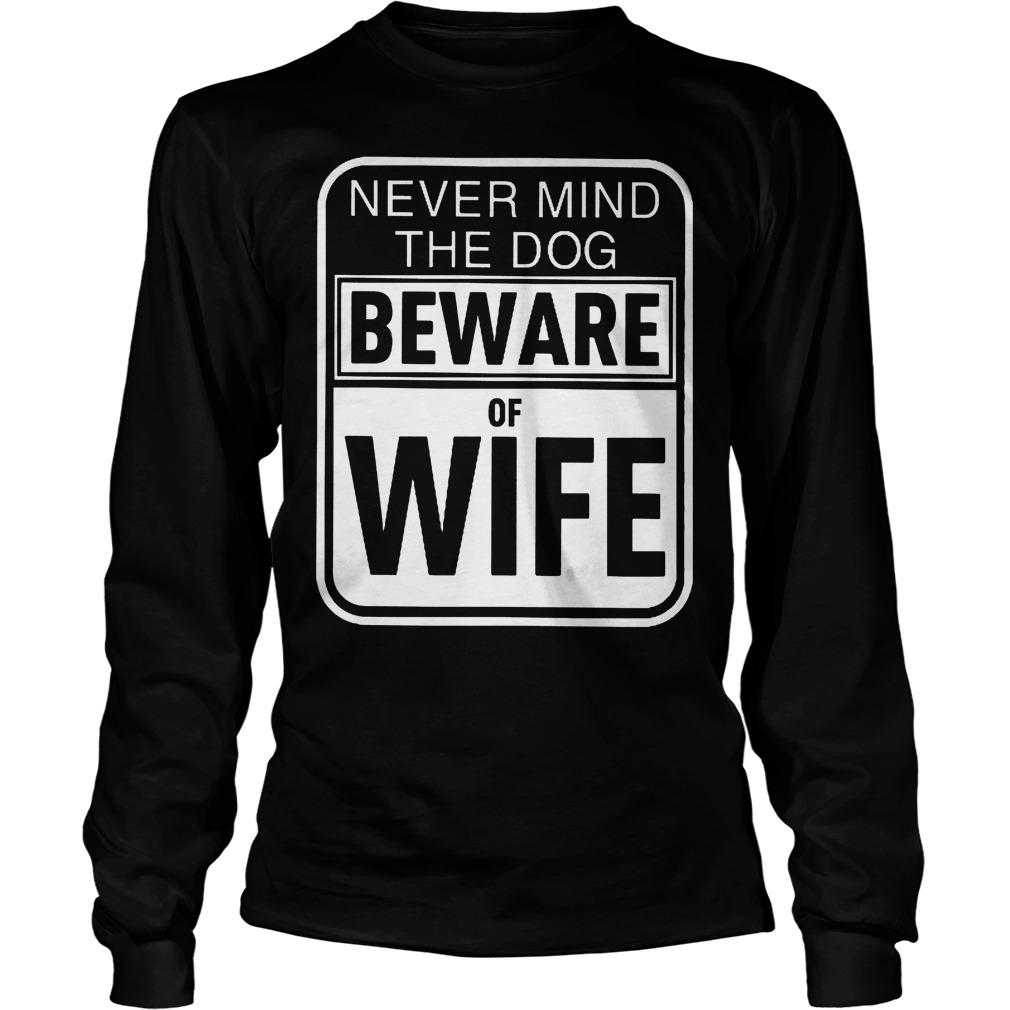 Never Mind The Dog Beware Of Wife Longsleeve