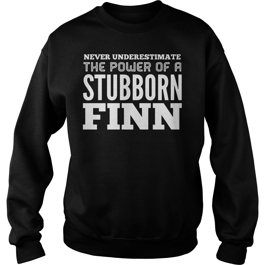 Never Underestimate The Power Of A Stubborn Finn Sweater
