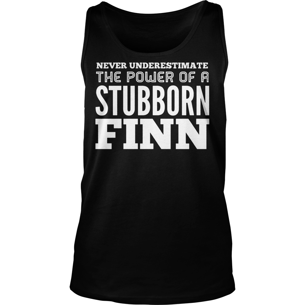 Never Underestimate The Power Of A Stubborn Finn Tanktop