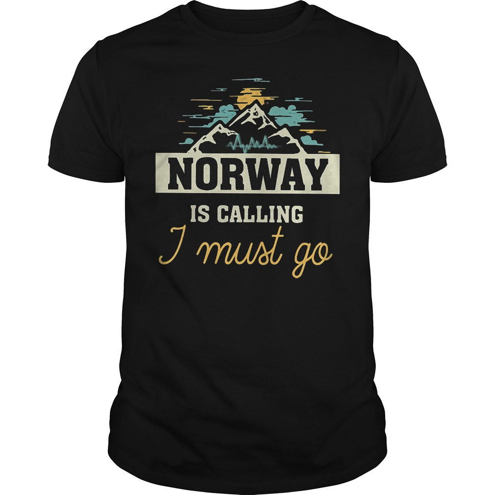 Norway Is Calling I Must Go Shirt