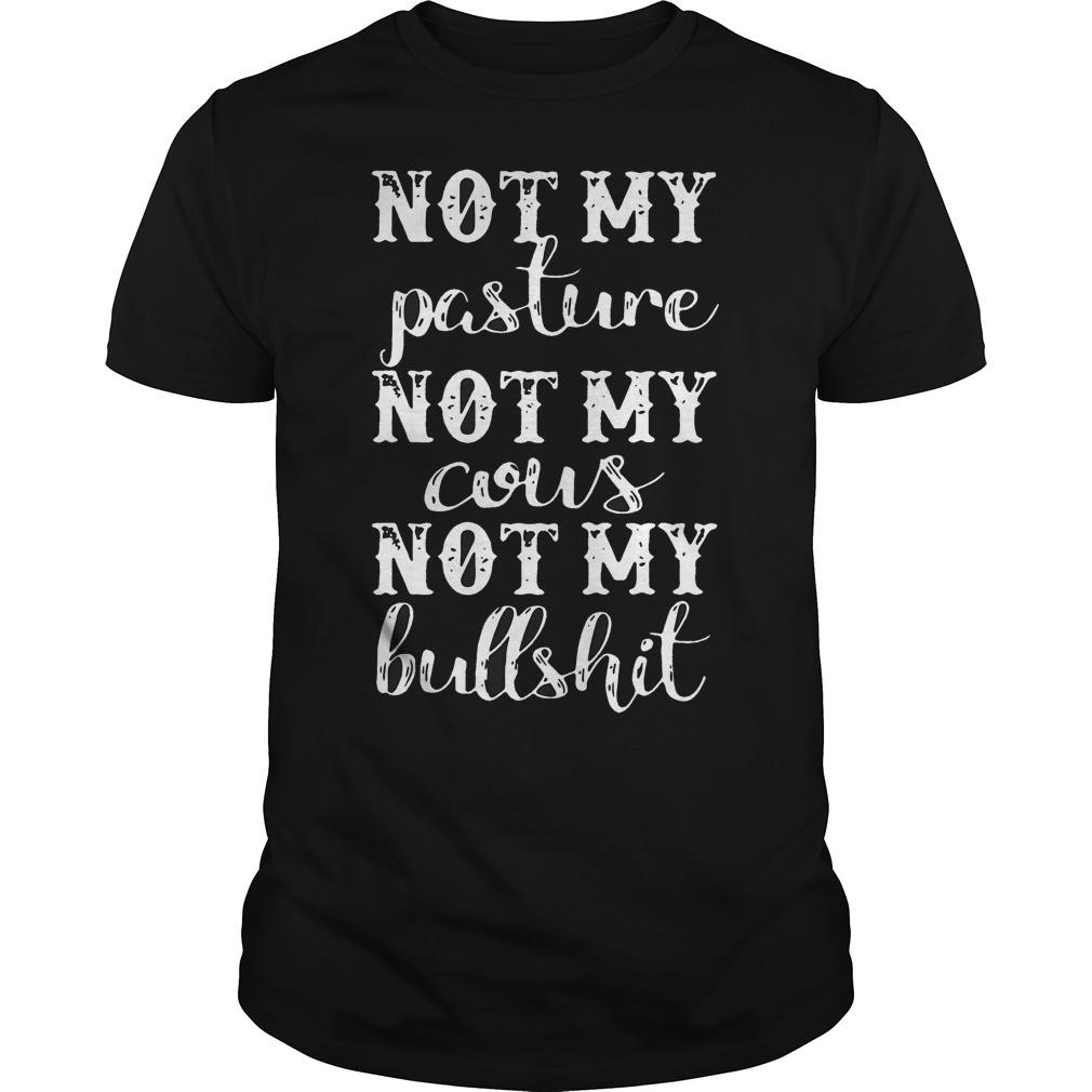 Not My Pasture Not My Cous Not Me Bullshit Shirt