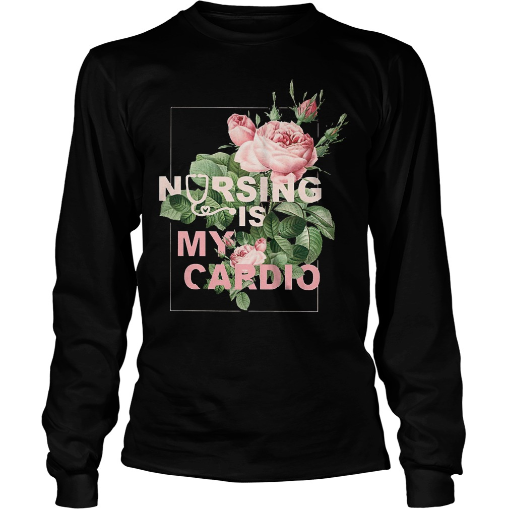 Nursing Is My Cardio Longsleeve