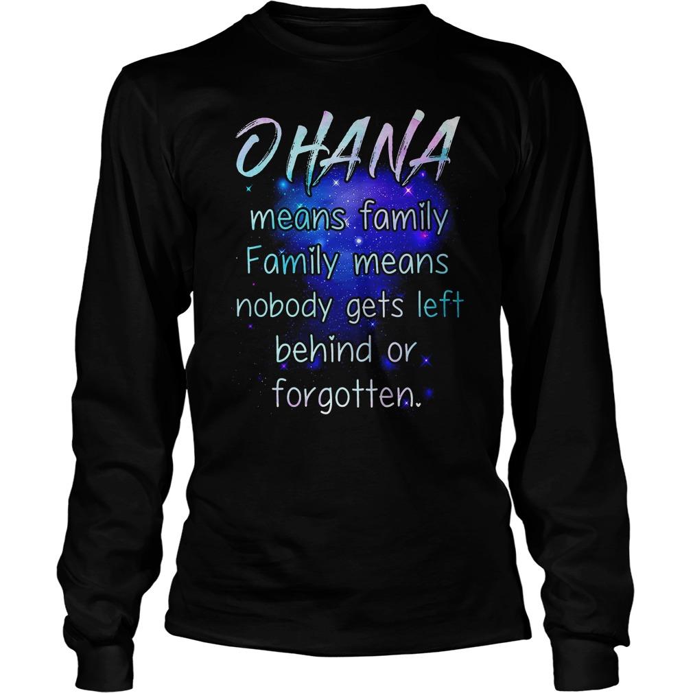Ohana Means Family Family Means Nobody Gets Left Longsleeve