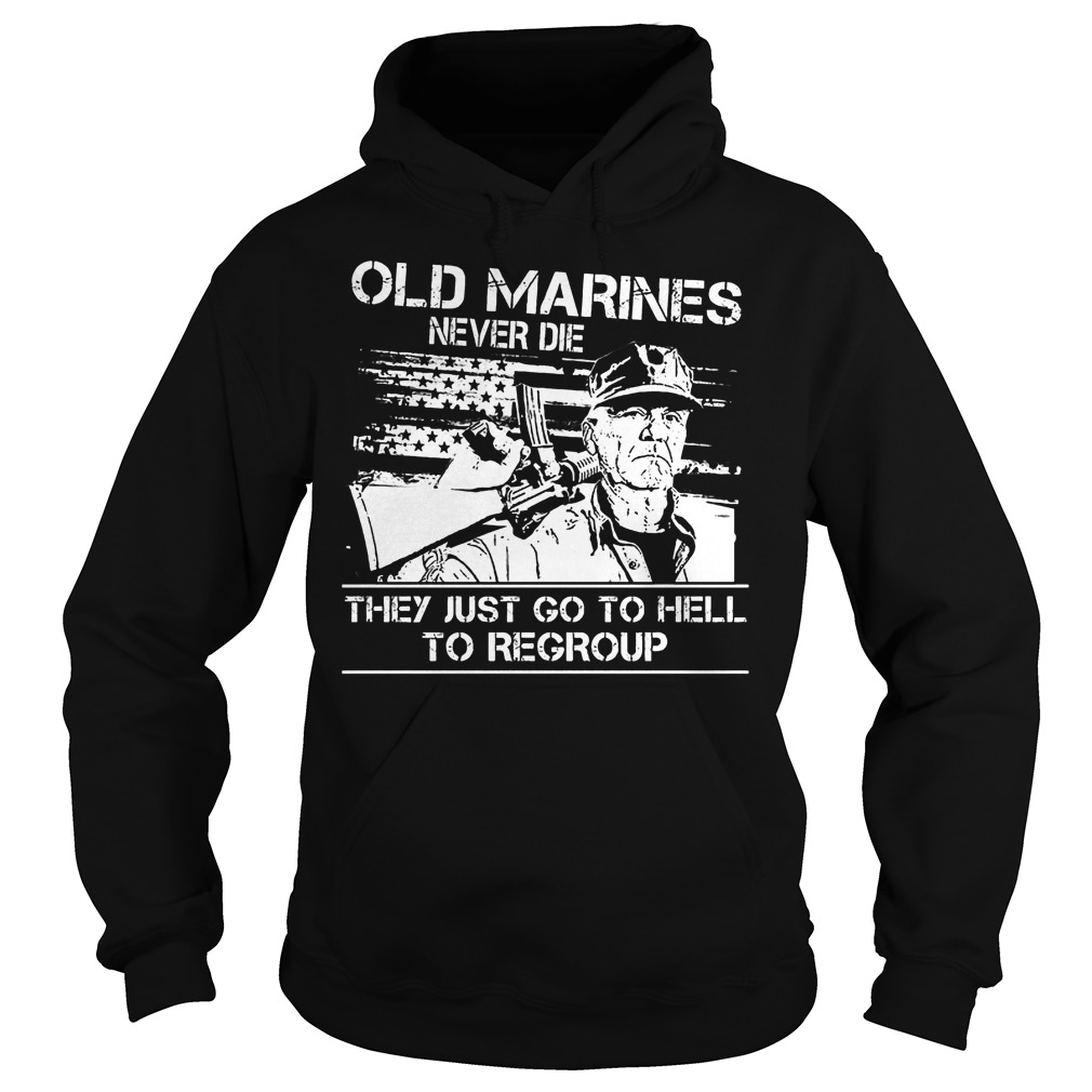 Old Marines Never Die They Just Go To Hell Hoodie