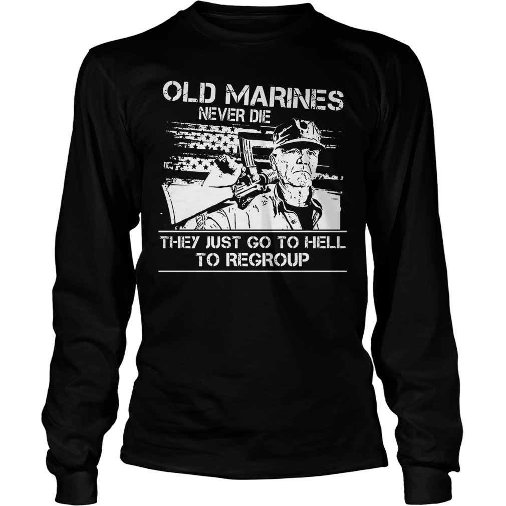 Old Marines Never Die They Just Go To Hell Longsleeve