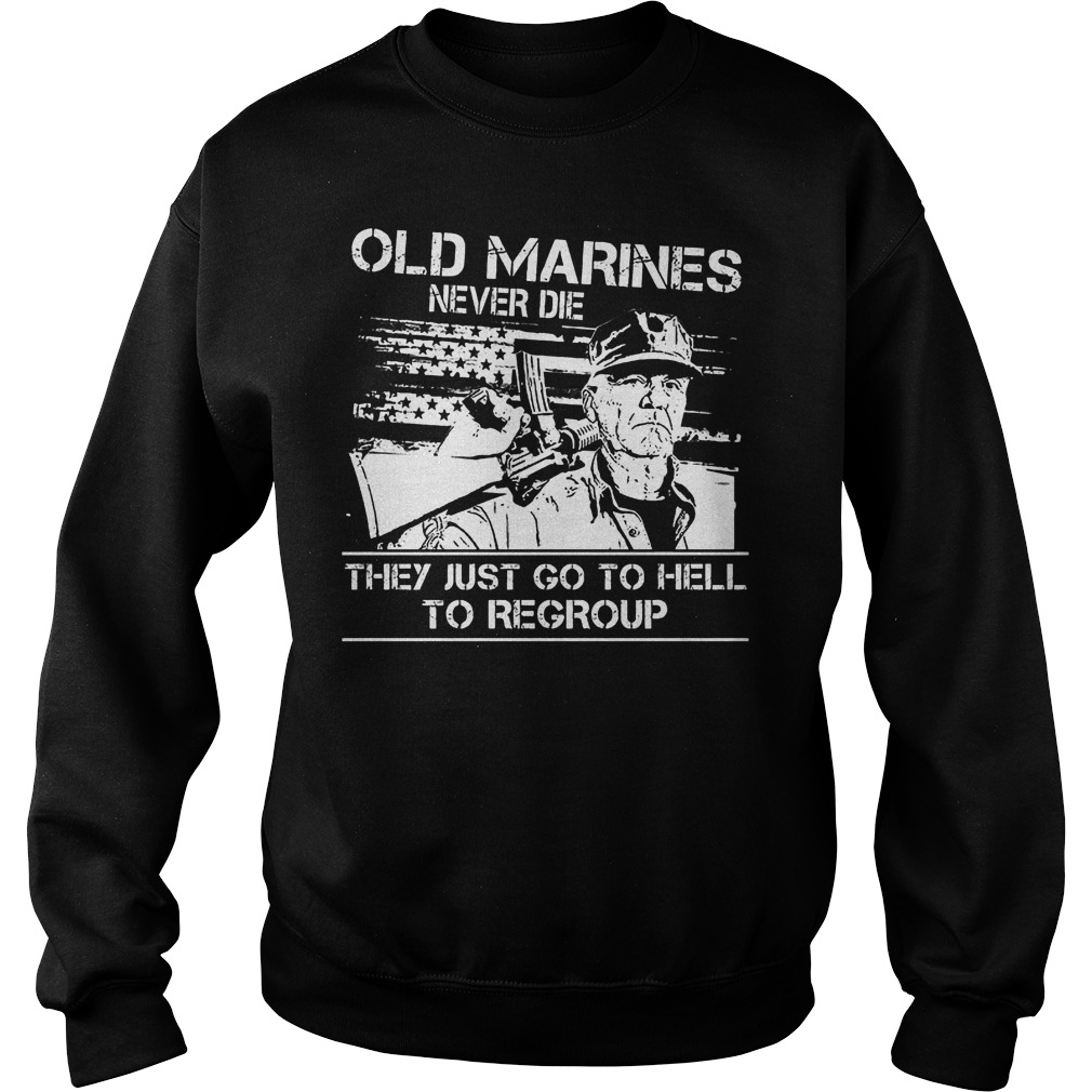 Old Marines Never Die They Just Go To Hell Sweater