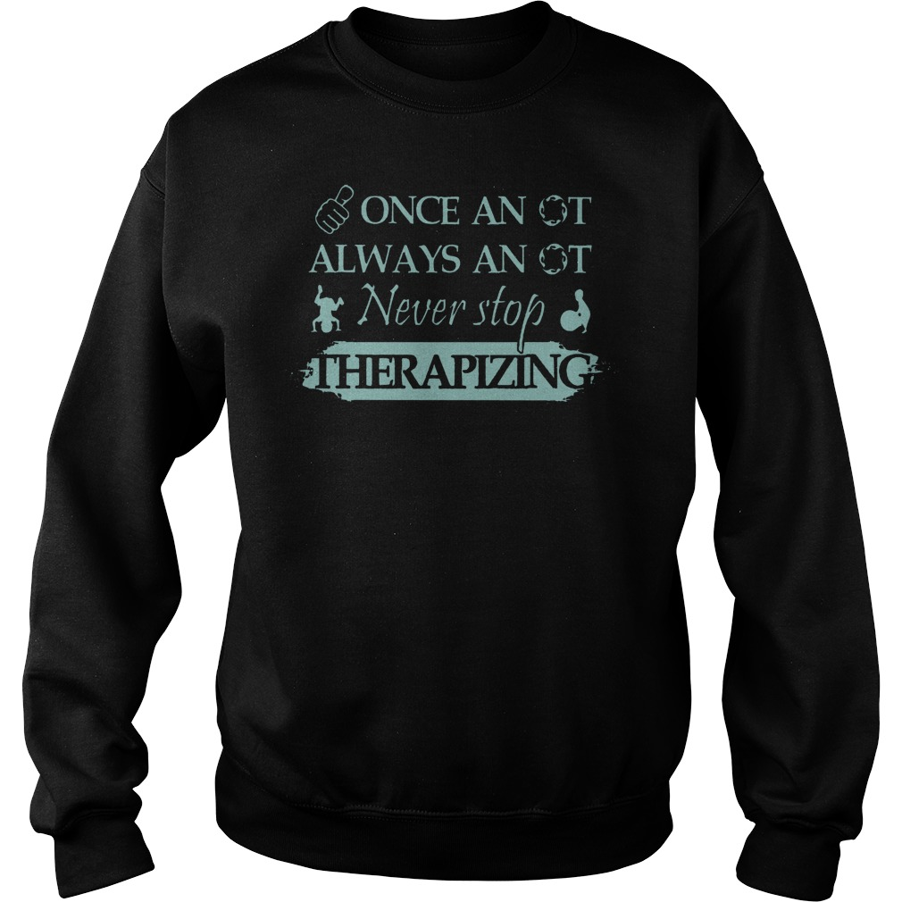 Once An Ot Always An Ot Never Stop Therapizing Sweater