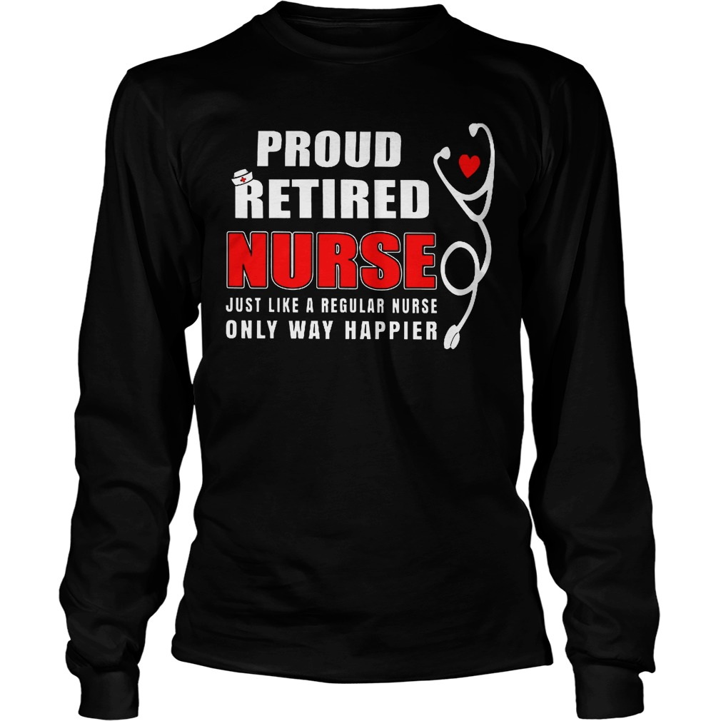 Proud Of Our Nurses And Their Family: Proud Retired Nurse Just Like A Regular Nurse Shirt