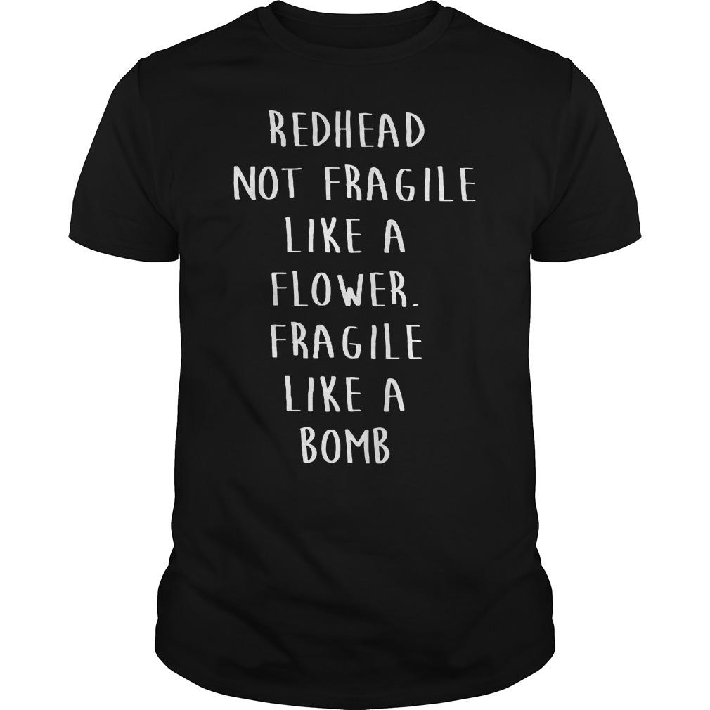 Redhead Not Fragile Like A Flower Fragile Like A Bomb Shirt