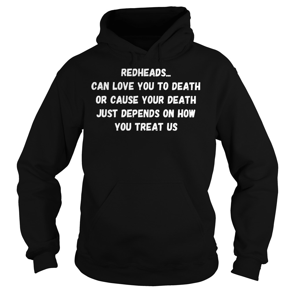 Redheads Can Love You To Death Or Cause Your Death Hoodie