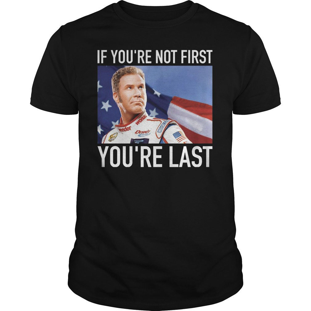 Ricky Bobby If You're Not First You're Last Shirt