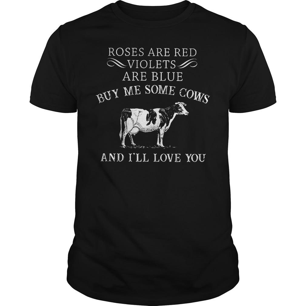 Roses Are Red Violets Are Blue Buy Me Some Cows Shirt