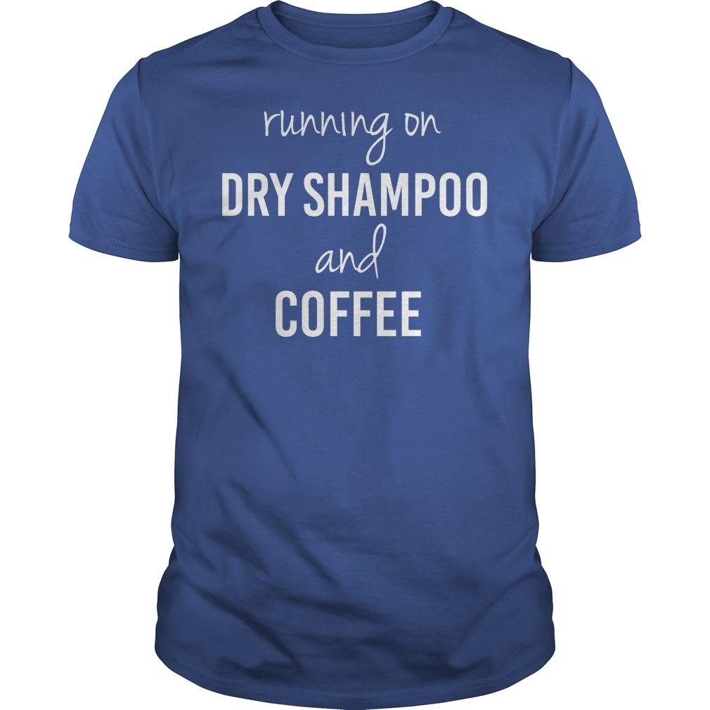 Running On Caffeine And Dry Shampoo Shirt