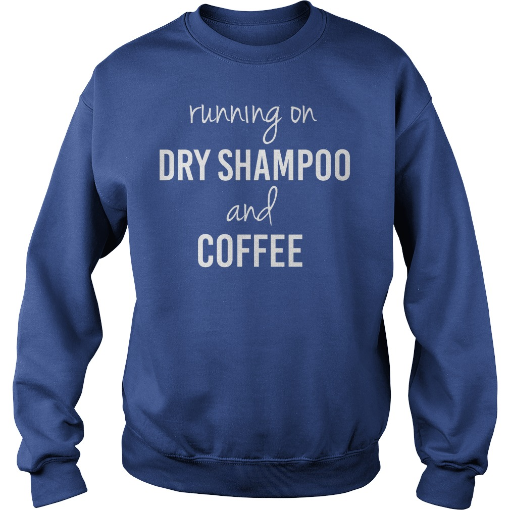 Running On Caffeine And Dry Shampoo Sweater