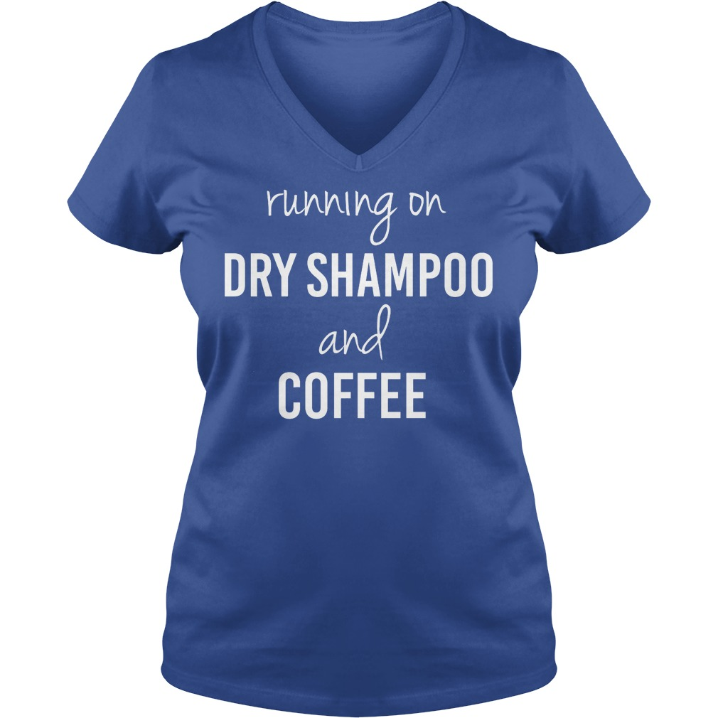 Running On Caffeine And Dry Shampoo V Neck