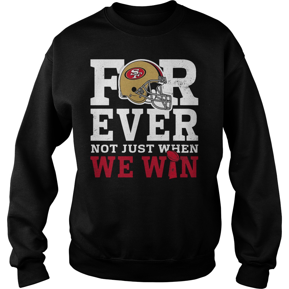 San Francisco 49ers Forever Not Just When We Win Sweater