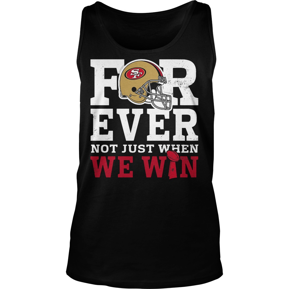 San Francisco 49ers Forever Not Just When We Win Tanktop