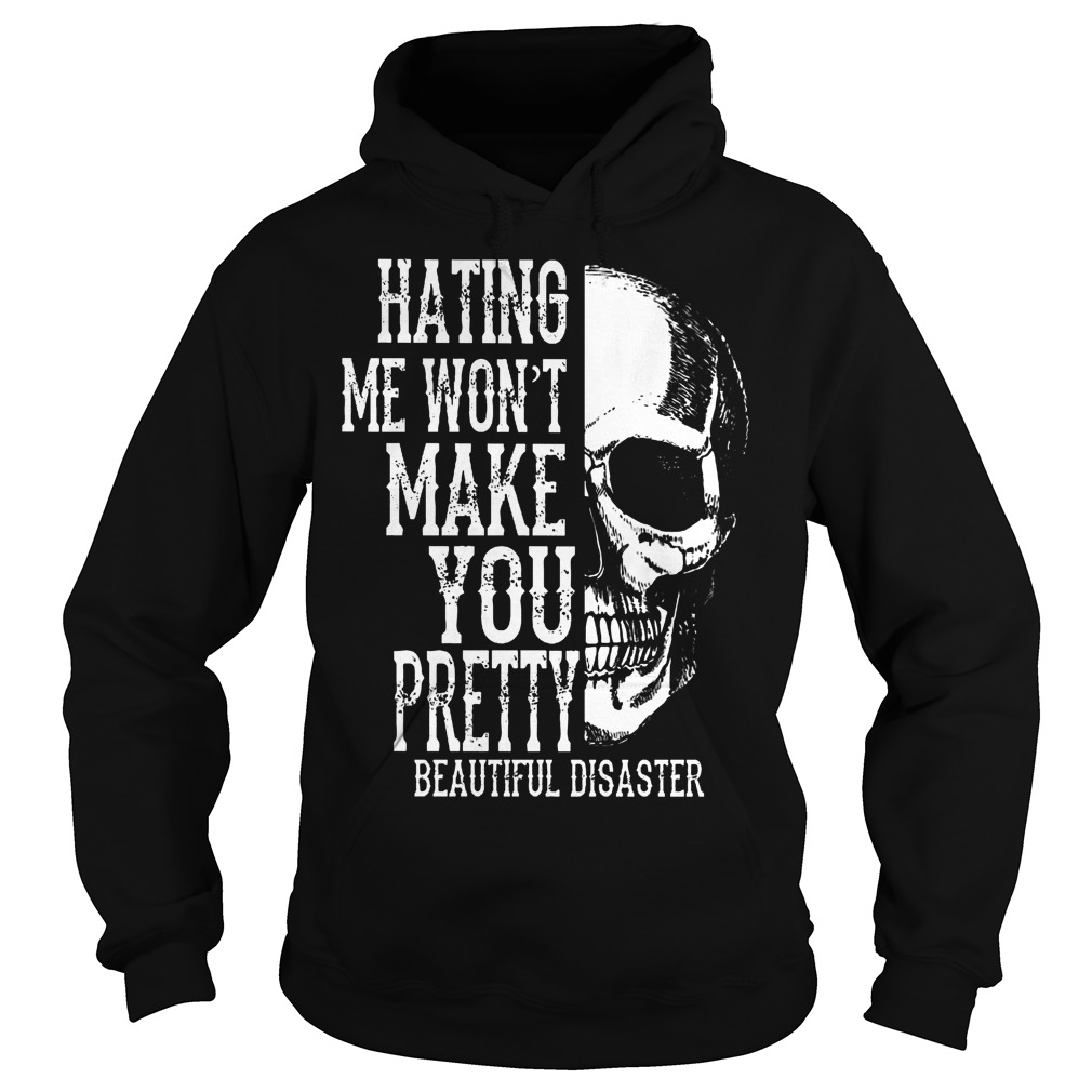Skull Hating Me Wont Make You Pretty Beautiful Disaster Hoodie