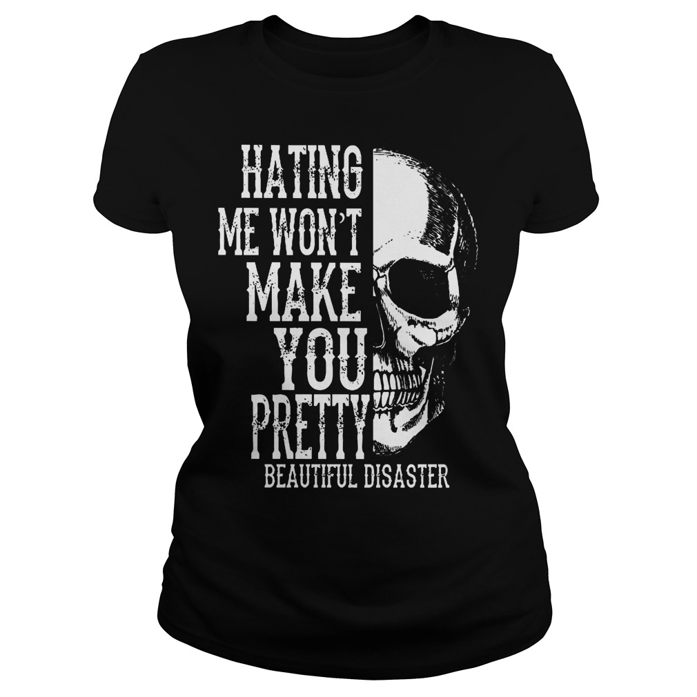 Skull Hating Me Wont Make You Pretty Beautiful Disaster Ladies