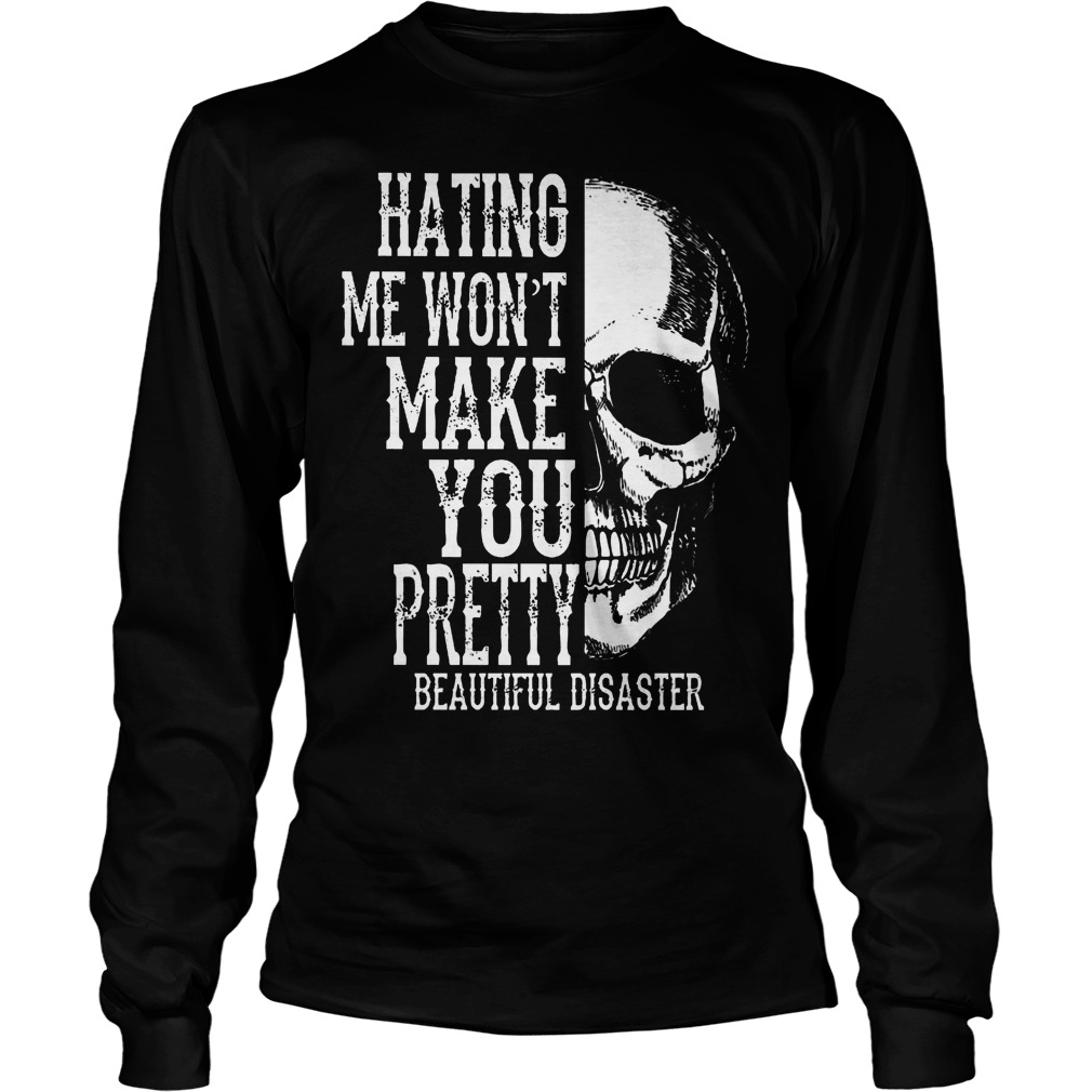 Skull Hating Me Wont Make You Pretty Beautiful Disaster Longsleeve