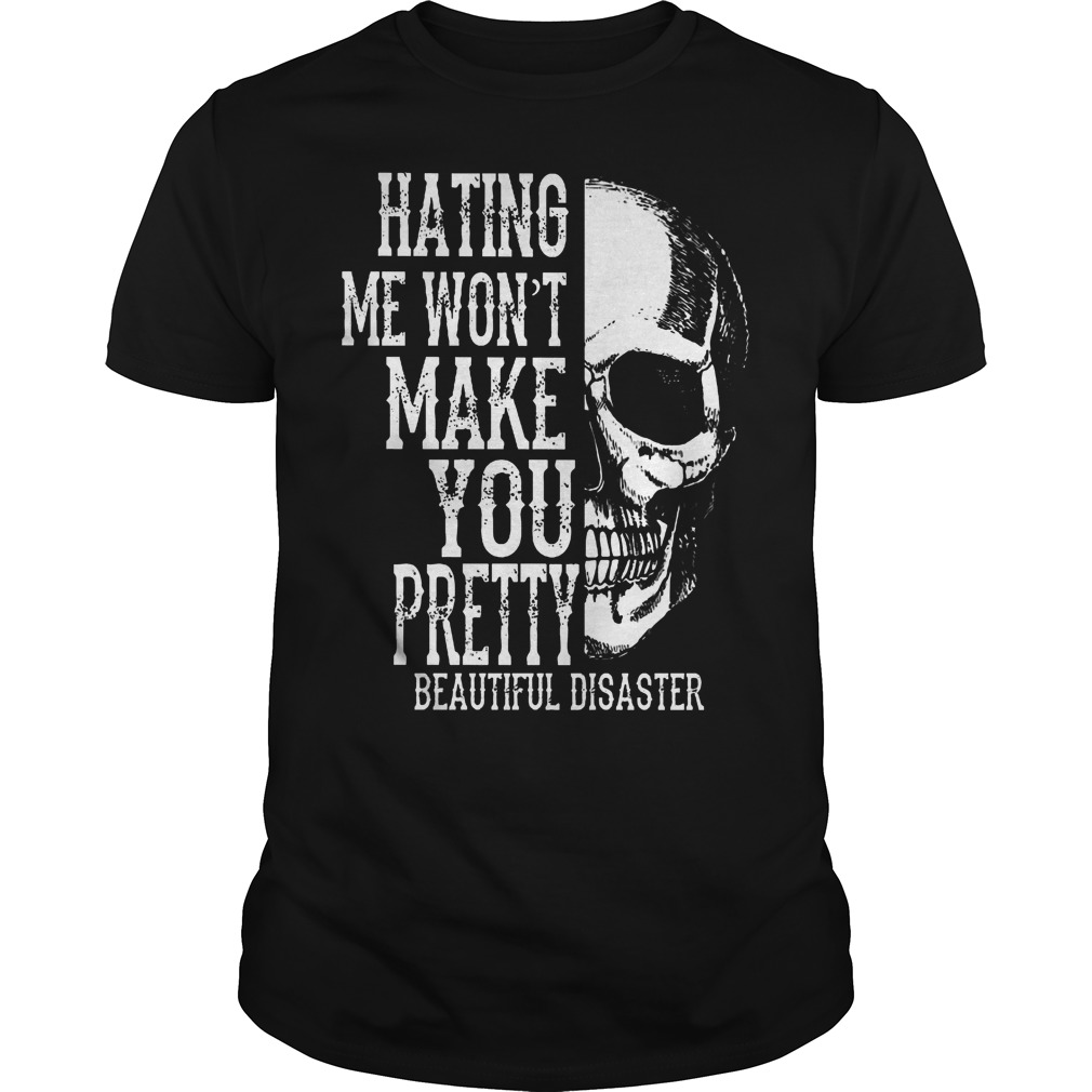 Skull Hating Me Wont Make You Pretty Beautiful Disaster Shirt