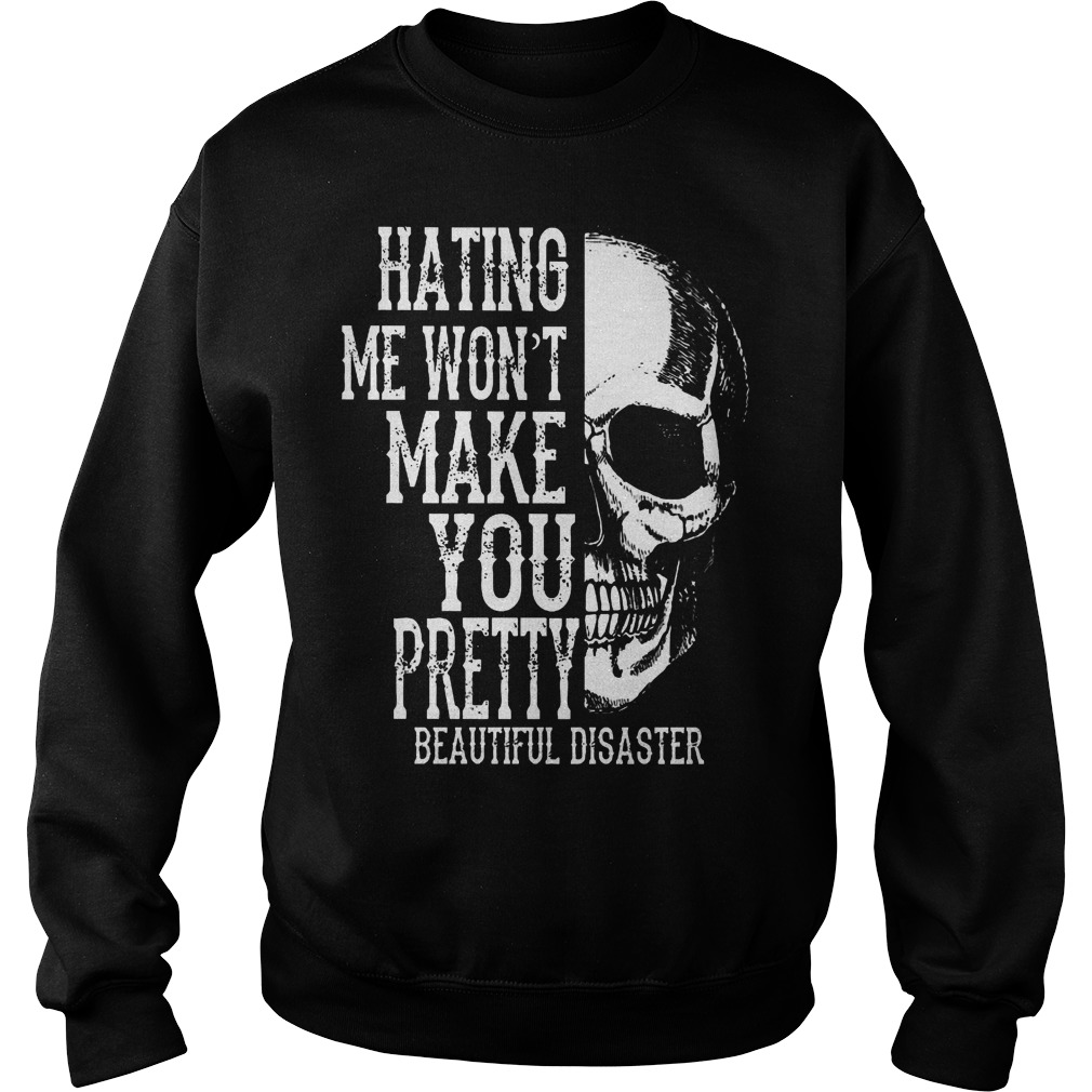 Skull Hating Me Wont Make You Pretty Beautiful Disaster Sweater